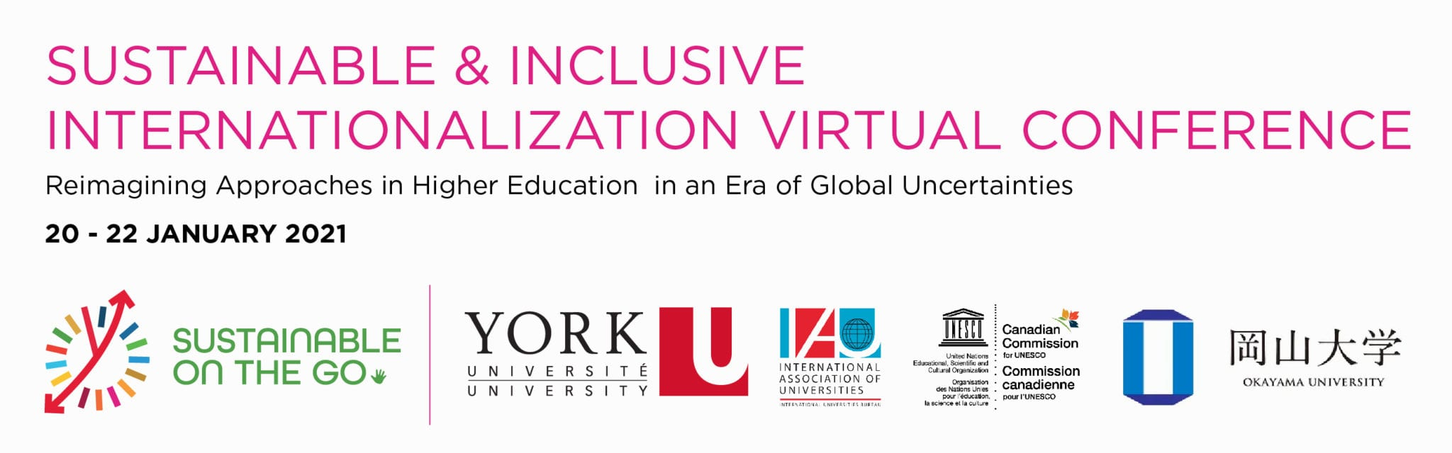 International Virtual Conference Sustainable and Inclusive Internationalization: Reimagining Approaches in Higher Education in an Era of Global Uncertainties 20 - 22 January 2021 | Conférence Virtuelle sur l'Internationalisation Durable et Inclusive: Repenser les approches de l'enseignement supérieur à l'ère des incertitudes mondiales